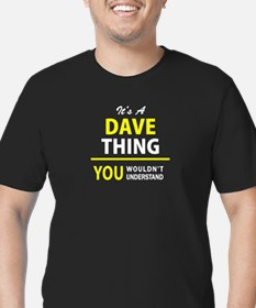 It's A DAVE thing, you wouldn't understand !! T-Sh