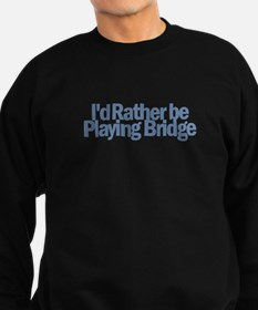 I'd Rather be Playing Bridge Sweatshirt
