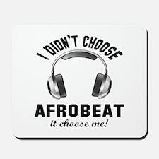I didn't choose Afrobeat Mousepad
