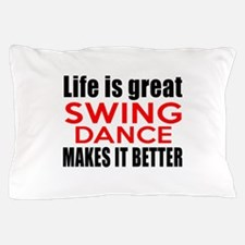 Life Is Great Swing Dance Make It Bett Pillow Case