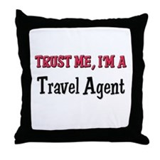Trust Me I'm a Travel Agent Throw Pillow