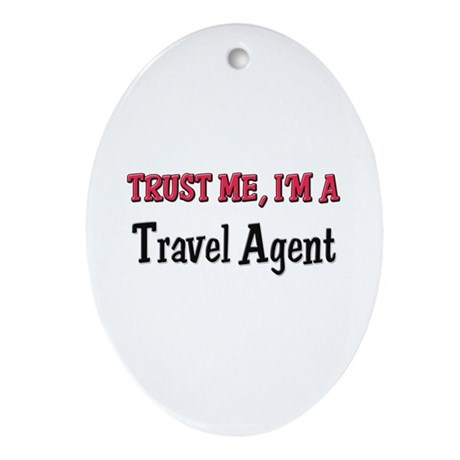 Trust Me I'm a Travel Agent Oval Ornament