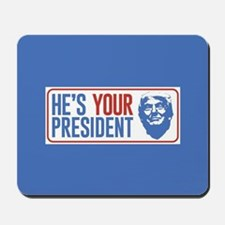 He's Your President Mousepad