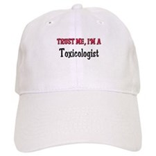 Trust Me I'm a Toxicologist Baseball Cap