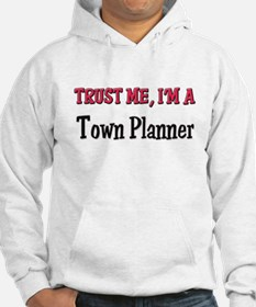 Trust Me I'm a Town Planner Hoodie