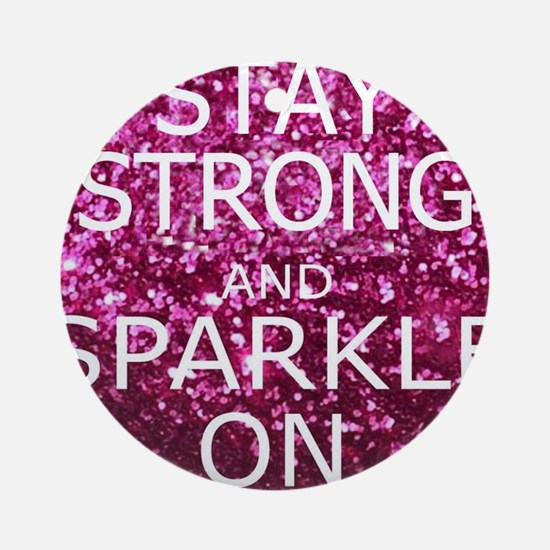 Stay Strong And Sparkle On Round Ornament