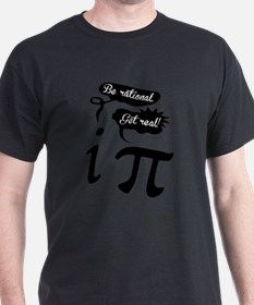 Be rational, Get Real. Pi Humor T-Shirt