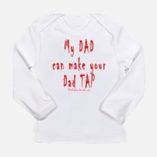 My DAD can make your Dad TAP Long Sleeve T-Shirt