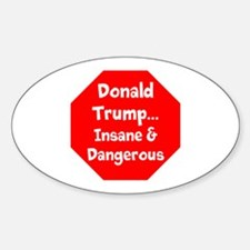 Donald Trump is insane and dangerous Decal