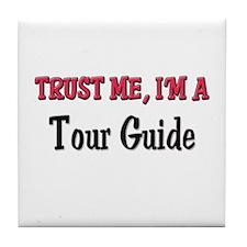 Trust Me I'm a Tour Guide Tile Coaster