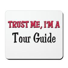 Trust Me I'm a Tour Guide Mousepad