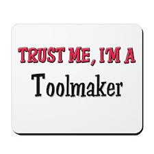 Trust Me I'm a Toolmaker Mousepad