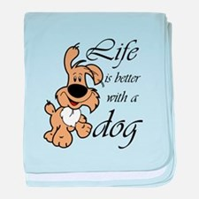 Life is Better With a Dog baby blanket