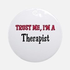 Trust Me I'm a Therapist Ornament (Round)