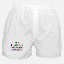 I'm a Teacher. What's your Superpower Boxer Shorts