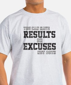 you can have RESULTS or EXCUSES not both T-Shirt