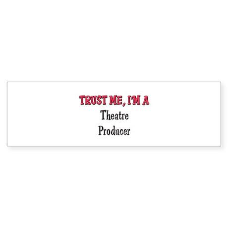 Trust Me I'm a Theatre Producer Bumper Sticker