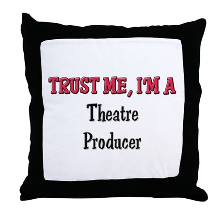 Trust Me I'm a Theatre Producer Throw Pillow