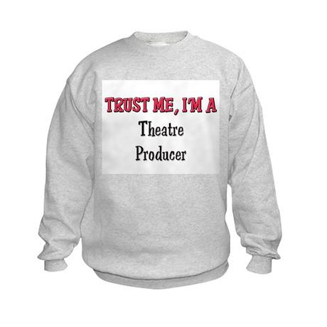 Trust Me I'm a Theatre Producer Kids Sweatshirt