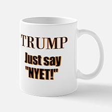 Trump Just say, Nyet! Mugs