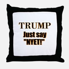 Trump Just say, Nyet! Throw Pillow