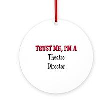 Trust Me I'm a Theatre Director Ornament (Round)