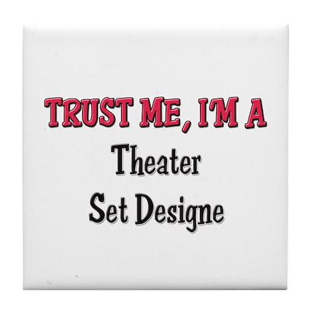 Trust Me I'm a Theater Set Designe Tile Coaster