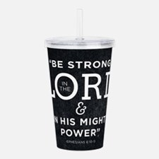 Be Strong In The Lord Acrylic Double-wall Tumbler