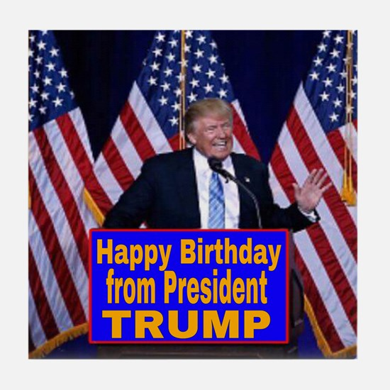 Happy Birthday from President Trump Tile Coaster