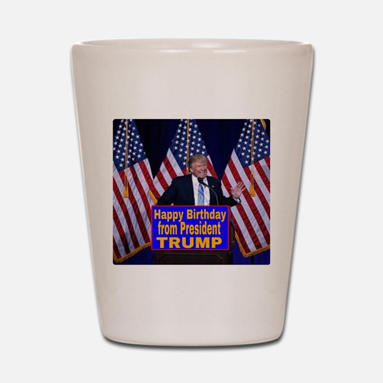 Happy Birthday from President Trump Shot Glass