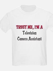 Trust Me I'm a Television Camera Assistant T-Shirt