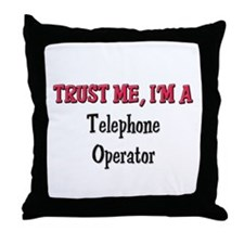 Trust Me I'm a Telephone Operator Throw Pillow