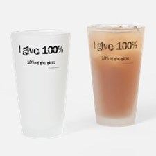 I Give 100% Drinking Glass