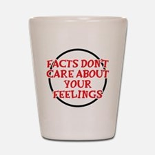 Facts Dont Care Shot Glass