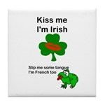 KISS ME IM IRISH AND FRENCH Tile Coaster