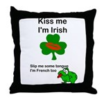 KISS ME IM IRISH AND FRENCH Throw Pillow