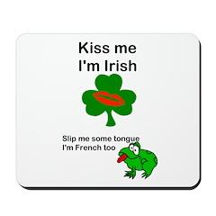 KISS ME IM IRISH AND FRENCH Mousepad