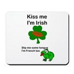 KISS ME IM IRISH AND FRENCH Mousepad