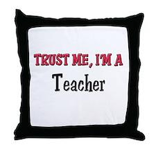 Trust Me I'm a Teacher Throw Pillow