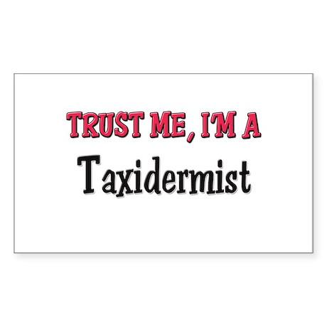 Trust Me I'm a Taxidermist Rectangle Sticker