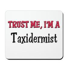 Trust Me I'm a Taxidermist Mousepad