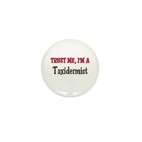 Trust Me I'm a Taxidermist Mini Button