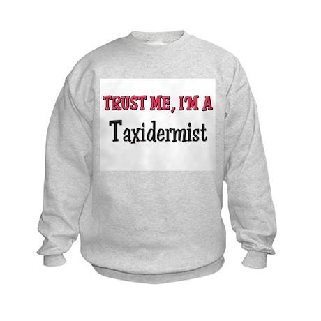 Trust Me I'm a Taxidermist Kids Sweatshirt