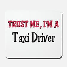 Trust Me I'm a Taxi Driver Mousepad