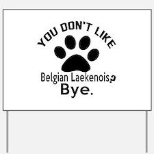 You Do Not Like Belgian Laekenois Dog ? Yard Sign