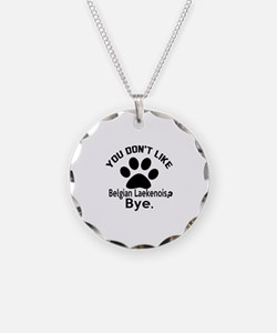 You Do Not Like Belgian Laek Necklace Circle Charm