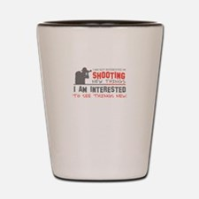 I am not interested in shooting new thi Shot Glass