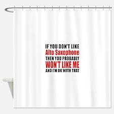 If You Do Not Like Alto Saxophone Shower Curtain