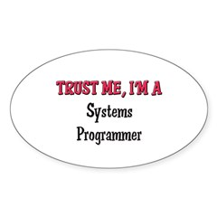 Trust Me I'm a Systems Programmer Oval Decal