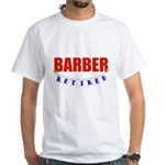 Retired Barber White T-Shirt